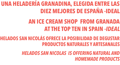 UNA HELADERÍA GRANADINA, ELEGIDA ENTRE LAS DIEZ MEJORES DE ESPAÑA -IDEAL AN ICE CREAM SHOP FROM GRANADA 